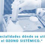 ESPECIALIDADES DÓNDE SE APLICA EL OZONO SISTÉMICO