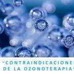 CONTRAINDICACIONES DE LA OZONOTERAPIA